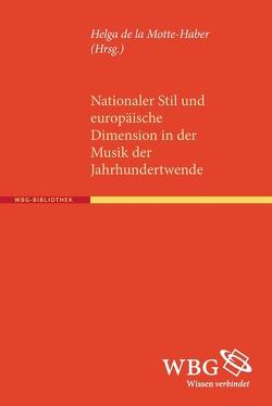 Nationaler Stil und europäische Dimension in der Musik der Jahrhundertwende von de la Motte-Haber,  Helga