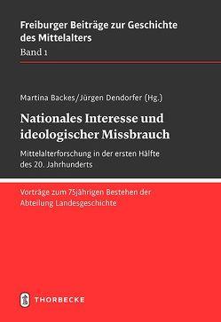 Nationales Interesse und ideologischer Missbrauch von Backes,  Martina, Dendorfer,  Jürgen