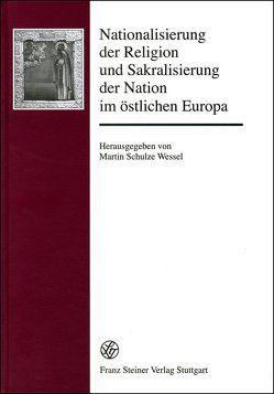 Nationalisierung der Religion und Sakralisierung der Nation im östlichen Europa von Schulze Wessel,  Martin