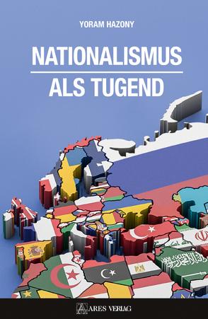 Nationalismus als Tugend von Hazony,  Yoram, Wegner,  Nils