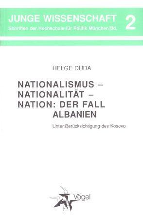 Nationalismus – Nationalität – Nation: Der Fall Albanien von Duda,  Helge