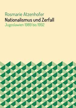 Nationalismus und Zerfall von Atzenhofer,  Rosmarie