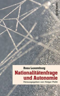 Nationalitätenfrage und Autonomie von Luxemburg,  Rosa, Politt,  Holger