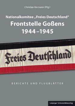"""Nationalkomitee """"Freies Deutschland"""" Frontstelle Goßens 1944-1945 von Hermann,  Christian"""