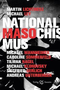 Nationalmasochismus von Lichtmesz,  Martin; Sommerfeld,  Caroline,  Ley,  Michael