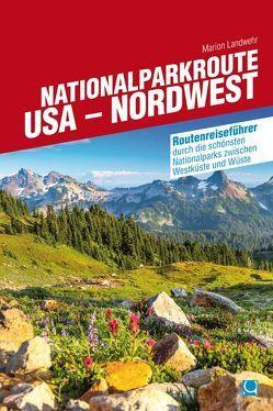 Nationalparkroute USA – Nordwest von Landwehr,  Marion