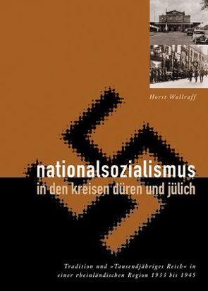 Nationalsozialismus in den Kreisen Düren und Jülich von Wallraff,  Horst