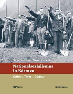 Nationalsozialismus in Kärnten von Danglmaier,  Nadja, Koroschitz,  Werner