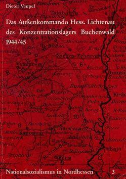 Nationalsozialismus in Nordhessen / Das Außenkommando Hessisch Lichtenau des Konzentrationslagers Buchenwald 1944/45 von Vaupel,  Dieter