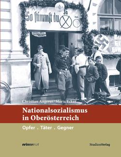Nationalsozialismus in Oberösterreich von Angerer,  Christian, Ecker,  Maria