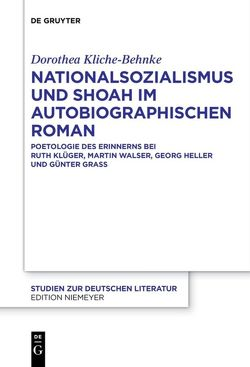 Nationalsozialismus und Shoah im autobiographischen Roman von Kliche-Behnke,  Dorothea