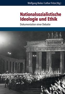 Nationalsozialistische Ideologie und Ethik von Bialas,  Wolfgang, Fritze,  Lothar