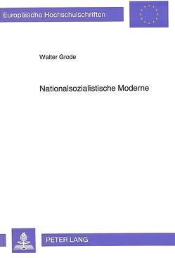 Nationalsozialistische Moderne von Grode,  Walter