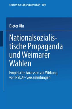 Nationalsozialistische Propaganda und Weimarer Wahlen von Ohr,  Dieter