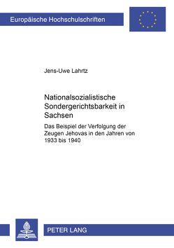 Nationalsozialistische Sondergerichtsbarkeit in Sachsen von Lahrtz,  Jens-Uwe