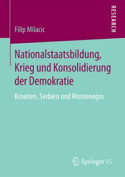 Nationalstaatsbildung, Krieg und Konsolidierung der Demokratie von Milacic,  Filip