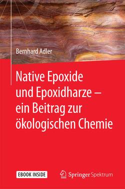 Native Epoxide und Epoxidharze – ein Beitrag zur ökologischen Chemie von Adler,  Bernhard