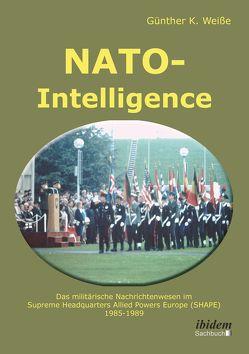 NATO-Intelligence: Das militärische Nachrichtenwesen im Supreme Headquarters Allied Powers Europe (SHAPE) von Weiße,  Günter