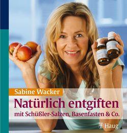 Natürlich entgiften mit Schüßler-Salzen, Basenfasten & Co. von Wacker,  Sabine
