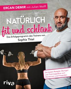 Natürlich fit und schlank – Das Erfolgsprogramm des Trainers von Sophia Thiel von Demir,  Ercan, Wolff,  Julien