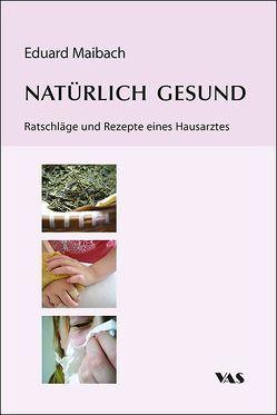 Natürlich gesund von Maibach,  Eduard