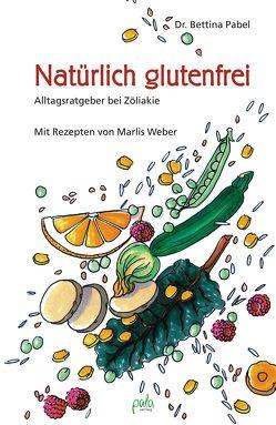 Natürlich glutenfrei von Bauer,  Karin, Pabel,  Bettina, Weber,  Marlis