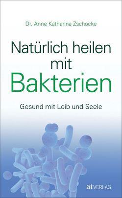 Natürlich heilen mit Bakterien – eBook von Zschocke,  Anne Katharina