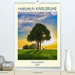 natürlich Karlsruhe (Premium, hochwertiger DIN A2 Wandkalender 2021, Kunstdruck in Hochglanz) von Eppele,  Klaus