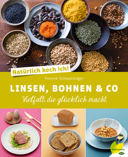 Natürlich koch ich! Linsen, Bohnen & Co von Schwarzinger,  Yvonne