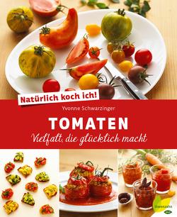 Natürlich koch ich! Tomaten von Schwarzinger,  Yvonne