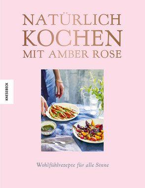Natürlich kochen mit Amber Rose von Holle,  Barbara, Rose,  Amber