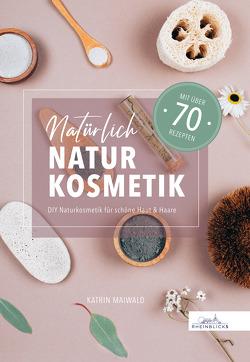 Natürlich Naturkosmetik von Maiwald,  Katrin