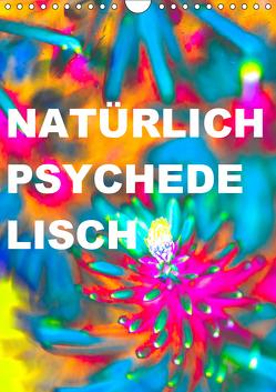 Natürlich psychedelisch (Wandkalender 2019 DIN A4 hoch) von Speer,  Michael