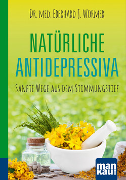 Natürliche Antidepressiva. Kompakt-Ratgeber von Wormer,  Dr.med Eberhard J.