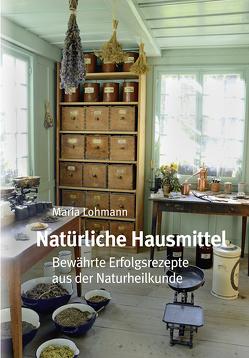 Natürliche Hausmittel von Lohmann,  Maria