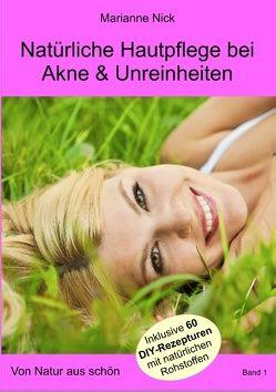 Natürliche Hautpflege bei Akne & Unreinheiten von Nick,  Marianne