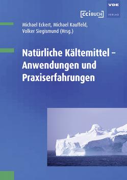 Natürliche Kältemittel von Eckert,  Michael, Kauffeld,  Michael, Siegismund,  Volker