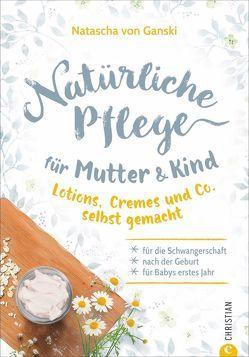 Natürliche Pflege für Mutter und Kind von Schütz,  Anke, von Ganski,  Natascha
