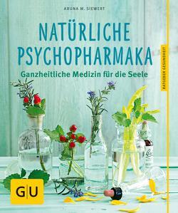 Natürliche Psychopharmaka von Siewert,  Aruna M.