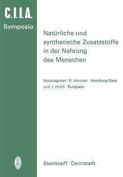 Natürliche und Synthetische Zusatzstoffe in der Nahrung des Menschen von Ammon,  R., Hollo,  J.