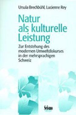 Natur als kulturelle Leistung von Brechbühl,  Ursula, Rey,  Lucienne