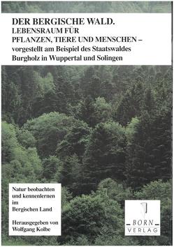 Natur beobachten und kennenlernen im Bergischen Land / Der Bergische Wald von Ahrens, Brauckmann, Kolbe,  Wolfgang, Löckmann,  Rolf