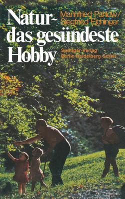 Natur — das gesündeste Hobby von Eichinger,  Siegfried, Pahlow,  Mannfried