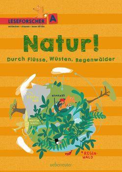 Natur! Durch Flüsse, Wüsten, Regenwälder von Dürr,  Julia, Köller,  Kathrin