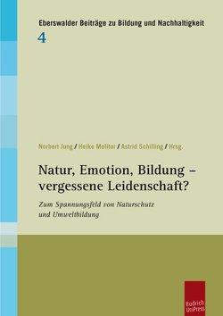 Natur, Emotion, Bildung – vergessene Leidenschaft? von Jung,  Norbert, Molitor,  Heike, Schilling,  Astrid