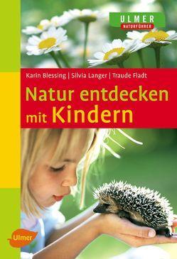 Natur entdecken mit Kindern von Blessing,  Karin, Fladt,  Traude, Langer,  Silvia