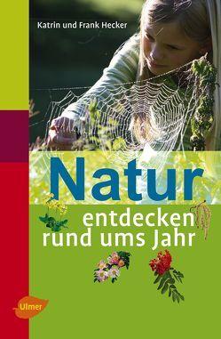 Natur entdecken rund ums Jahr von Hecker,  Frank, Hecker,  Katrin