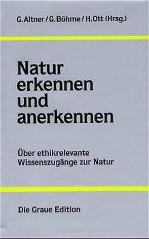 Natur erkennen und anerkennen von Altner,  Günther, Böhme,  Gernot, Ott,  Heinrich