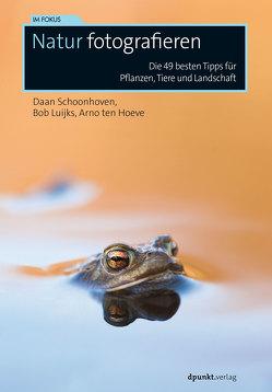 Natur fotografieren von Haxsen,  Volker, Hoeve,  Arno ten, Luijks,  Bob, Schoonhoven,  Daan
