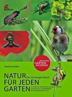 Natur für jeden Garten. 10 Schritte zum Natur-Erlebnis-Garten. Das Einsteigerbuch. von Witt,  Reinhard